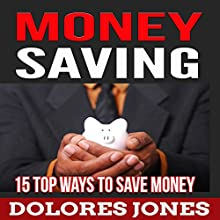 Money Saving: 15 Ways To Save Money Audiobook by Dolores Jones Narrated by David K. Aycock