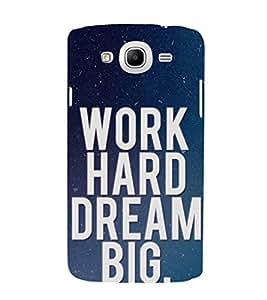 EPICCASE Work Hard Dream Big Mobile Back Case Cover For Samsung Galaxy Mega 5.8 I 9150 (Designer Case)