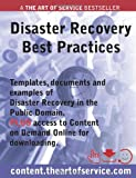 Disaster Recovery Best Practices: Templates, Documents and Examples of Disaster Recovery in the Public Domain Plus Access to Content.theartofservice.com for Downloading.