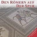 Den Römern auf der Spur (PISA-Basiswissen Geschichte) Hörbuch von Stefan Hackenberg Gesprochen von: Thomas Friebe, Nicole Engeln