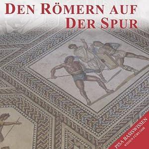 Den Römern auf der Spur (PISA-Basiswissen Geschichte) Hörbuch