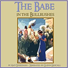 The Babe in the Bullrushes (       UNABRIDGED) by Amy Steedman Narrated by Glenn Hascall