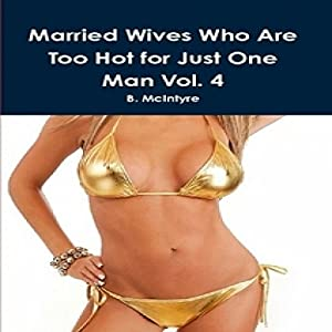 Married Wives Who Are too Hot for Just One Man, Vol. 4 Audiobook
