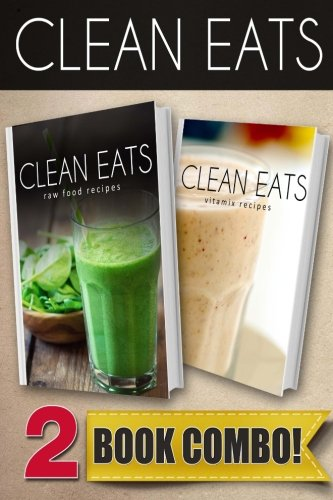 Raw Food Recipes and Vitamix Recipes: 2 Book Combo (Clean Eats ) by Samantha Evans