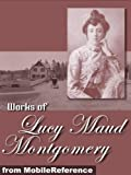 Works of Lucy Maud Montgomery. Anne of Green Gables, Anne of the Island, The Golden Road, Kilmeny of the Orchard, Rainbow Valley & more (mobi) - Lucy Maud Montgomery