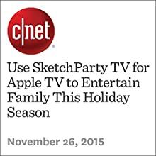 Use SketchParty TV for Apple TV to Entertain Family This Holiday Season (       UNABRIDGED) by Jason Cipriani Narrated by Mia Gaskin