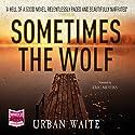 Sometimes the Wolf Hörbuch von Urban Waite Gesprochen von: Eric Meyers