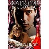 Boyfriend in a Bottle ~ Shona Husk