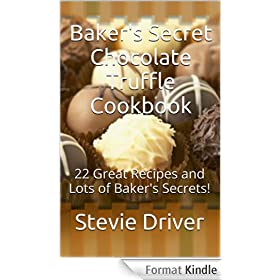 Baker's Secret Chocolate Truffle Cookbook: 22 Great Recipes and Lots of Baker's Secrets! (Baker's Secret Cookbooks Book 1) (English Edition)