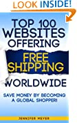 Top 100 Websites Offering Free Shipping Worldwide: Save Money by Becoming a Global Shopper! (Smart Shopping Series)