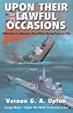 img - for Upon Their Lawful Occasions: Reflections of a Merchant Navy Officer During Peace and War book / textbook / text book