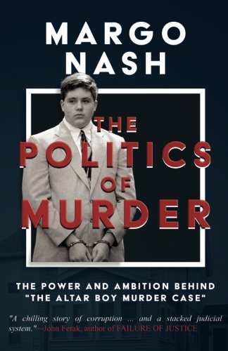 """The Politics of Murder: The Power and Ambition Behind """"The Altar Boy Murder Case"""""""