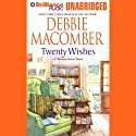 Twenty Wishes: A Blossom Street Book Audiobook by Debbie Macomber Narrated by Tanya Eby Sirois