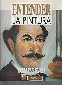Rousseau--Entender La Pintura: ENTENDER: 9788440208101