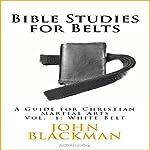 Bible Studies for Belts: A Guide for Christian Martial Arts   John Blackman
