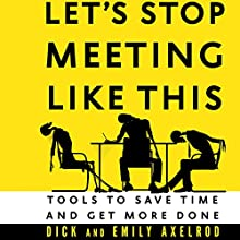Let's Stop Meeting like This: Tools to Save Time and Get More Done (       UNABRIDGED) by Dick Axelrod, Emily Axelrod Narrated by Wes Bleed