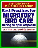 Best Practices for Migratory Bird Care During Oil Spill Response, produced by the U.S. Fish and Wildlife Service, includes coverage of Responsibility & Organization, Safety and Human Health, Training for Bird Rescue/Rehabilitation Personn...