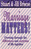 Marriage Matters!: Growing Through the Differences and Surprises of Life Together (087788532X) by Briscoe, Stuart D.