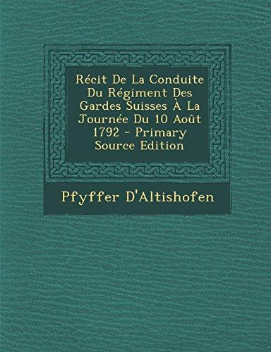 Récit De La Conduite Du Régiment Des Gardes Suisses À La Journée Du 10 Août 1792