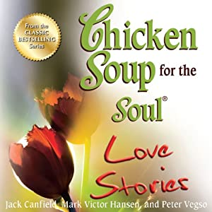 Chicken Soup for the Soul Love Stories: Stories of First Dates, Soul Mates, and Everlasting Love Audiobook