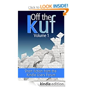 Off the KUF Volume 1 : Short Fiction from the Kindle Users Forum