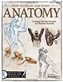The Editors of Imaginefx Magazine How to Draw and Paint Anatomy: Creating Life-Like Humans and Realistic Animals