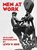 Men at Work: Photographic Studies of Modern Men and Machines (0486234754) by Hine, Lewis W.