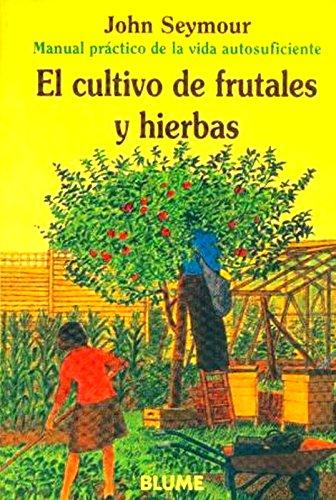 Man Prac Vida Aut. Cultivo de frutales y hierbas (Manual práctico de la vida autosuficiente)