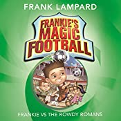 Frankie vs the Rowdy Romans: Frankie's Magic Football, Book 2 | Frank Lampard