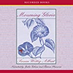 Mourning Gloria (       UNABRIDGED) by Susan Wittig Albert Narrated by Julia Gibson, Theresa Plummer