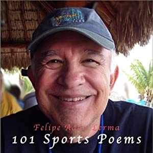 101 Sports Poems | [Felipe Adan Lerma]