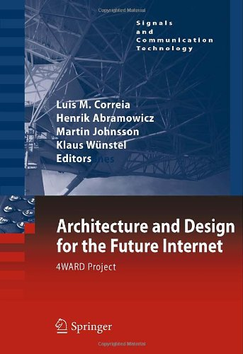 Architecture and Design for the Future Internet: 4WARD Project (Signals and Communication Technology)