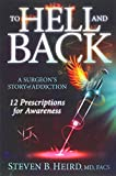 To Hell and Back: A Surgeon's Story of Addiction: 12 Prescriptions for Awareness