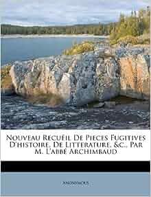 Nouveau Recueil De Pieces Fugitives Dhistoire, De Litterature, &c ...