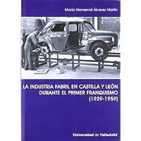 La industria fabril en Castilla y León durante el primer franquismo (1939-1959)
