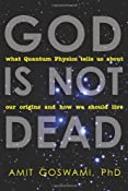 God Is Not Dead: What Quantum Physics Tells Us about Our Origins and How We Should Live: Amit Goswami: 9781571746733: Amazon.com: Books