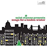 Saint Etienne Presents Songs For A London Winter