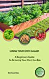 Grow Your Own Salad: A Beginners Guide to Growing Your Own Garden