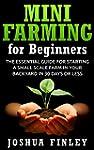 Mini Farming for Beginners: The Essen...