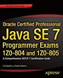Oracle Certified Professional Java SE 7 Programmer Exams 1Z0-804 and 1Z0-805: A Comprehensive OCPJP 7 Certification Guide: A Comprehensive OCPJP 7 Certification Guide (Expert's Voice in Java)