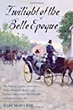 img - for Twilight of the Belle Epoque: The Paris of Picasso, Stravinsky, Proust, Renault, Marie Curie, Gertrude Stein, and Their Friends through the Great War book / textbook / text book