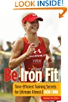Be Iron Fit, 2nd: Time-Efficient Trai...