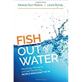 Fish Out of Water: Mentoring, Managing, and Self-Monitoring People Who Don't Fit In