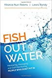 img - for Fish Out of Water: Mentoring, Managing, and Self-Monitoring People Who Don't Fit In book / textbook / text book