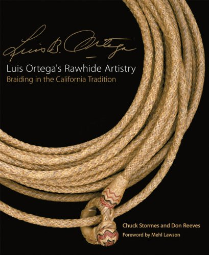 Luis Ortega's Rawhide Artistry: Braiding in the California Tradition (Western Legacies Series)