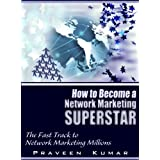 How to Become Network Marketing Superstar ~ Praveen Kumar
