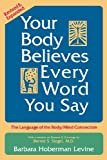img - for Your Body Believes Every Word You Say: The Language of the Bodymind Connection, Revised and Expanded Edition book / textbook / text book