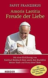 Amoris laetitia - Freude der Liebe: Mit einer Einführung von Kardinal Reinhard Marx sowie den Bischöfen Heiner Koch und Franz-Josef Bode (HERDER spektrum)