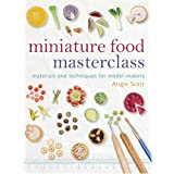Miniature Food Masterclass: Materials and Techniques for Model-makerspar Angie Scarr