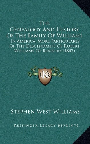The Genealogy and History of the Family of Williams: In America, More Particularly of the Descendants of Robert Williams of Roxbury (1847)